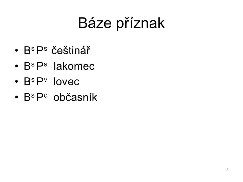 7 Báze příznak B s P s češtinář B s P a lakomec B s P v lovec B s P c občasník