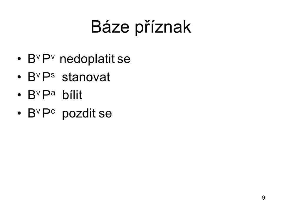 9 Báze příznak B v P v nedoplatit se B v P s stanovat B v P a bílit B v P c pozdit se