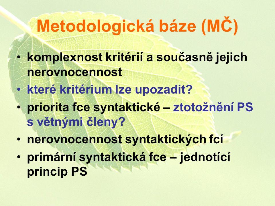 Metodologická báze (MČ) komplexnost kritérií a současně jejich nerovnocennost které kritérium lze upozadit? priorita fce syntaktické – ztotožnění PS s