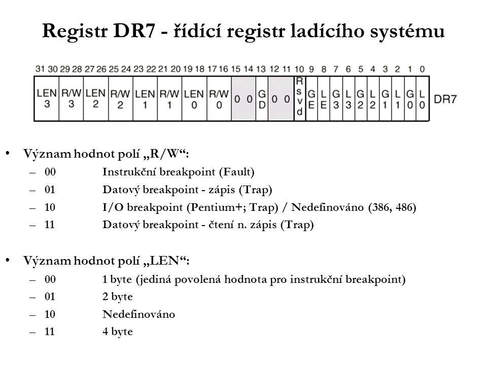 """Registr DR7 - řídící registr ladícího systému Význam hodnot polí """"R/W : –00Instrukční breakpoint (Fault) –01Datový breakpoint - zápis (Trap) –10I/O breakpoint (Pentium+; Trap) / Nedefinováno (386, 486) –11Datový breakpoint - čtení n."""