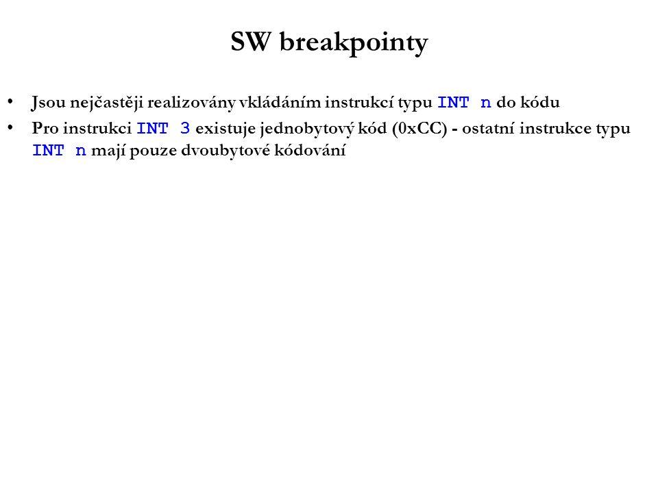 SW breakpointy Jsou nejčastěji realizovány vkládáním instrukcí typu INT n do kódu Pro instrukci INT 3 existuje jednobytový kód (0xCC) - ostatní instrukce typu INT n mají pouze dvoubytové kódování