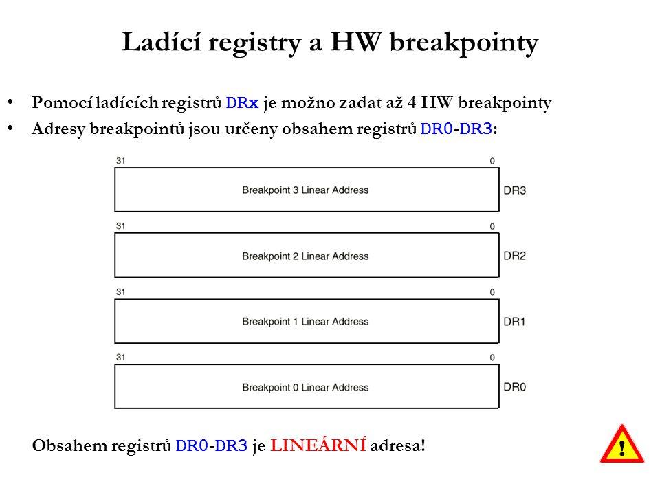 Ladící registry a HW breakpointy Pomocí ladících registrů DRx je možno zadat až 4 HW breakpointy Adresy breakpointů jsou určeny obsahem registrů DR0 - DR3 : Obsahem registrů DR0 - DR3 je LINEÁRNÍ adresa!