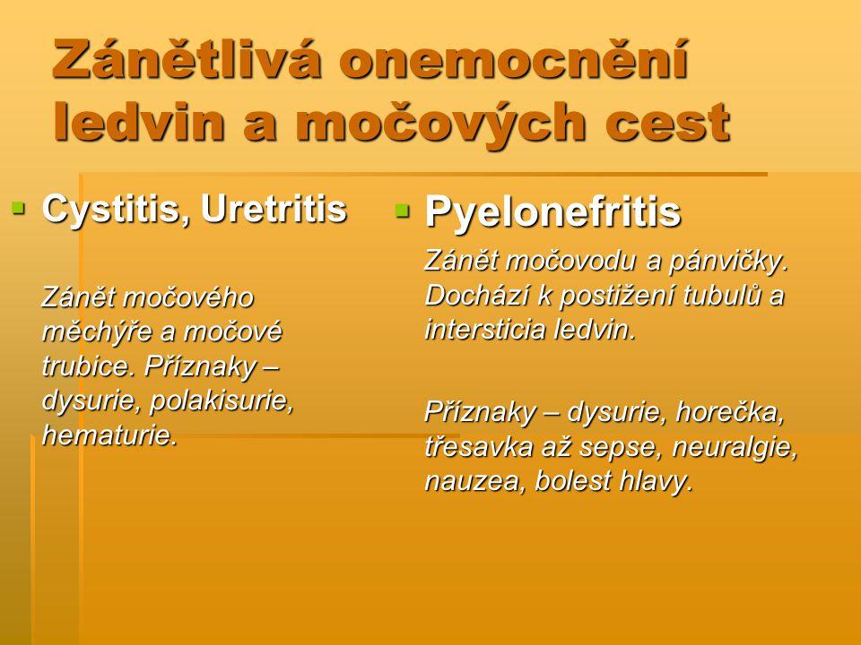 Zánětlivá onemocnění ledvin a močových cest  Cystitis, Uretritis Zánět močového měchýře a močové trubice. Příznaky – dysurie, polakisurie, hematurie.
