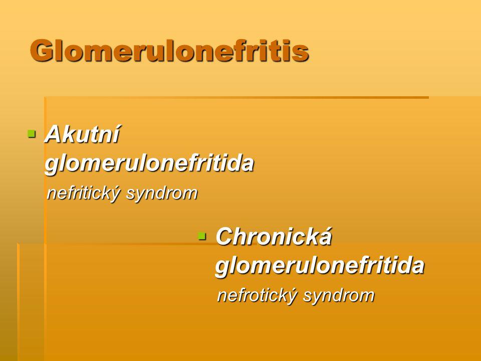 Glomerulonefritis  Akutní glomerulonefritida nefritický syndrom nefritický syndrom  Chronická glomerulonefritida nefrotický syndrom nefrotický syndr