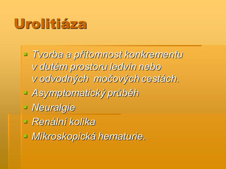 Urolitiáza  Tvorba a přítomnost konkrementu v dutém prostoru ledvin nebo v odvodných močových cestách.  Asymptomatický průběh  Neuralgie  Renální