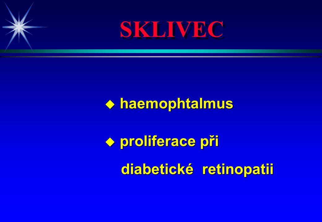SKLIVEC u haemophtalmus u proliferace při diabetické retinopatii diabetické retinopatii