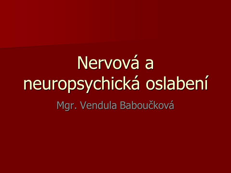 Nervová a neuropsychická oslabení Mgr. Vendula Baboučková