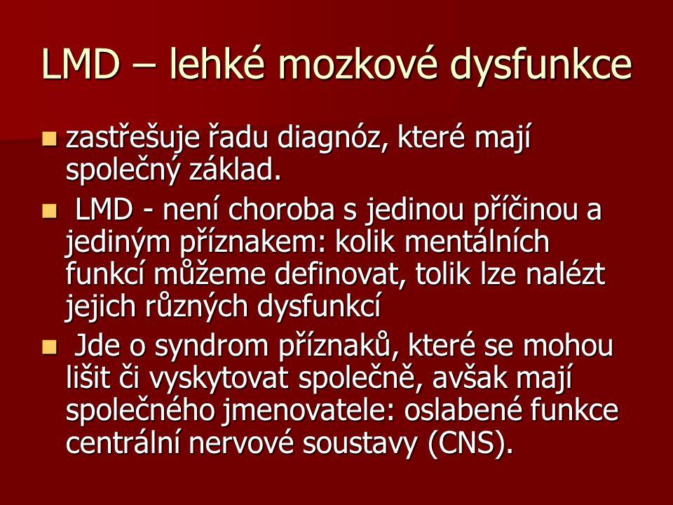 LMD – lehké mozkové dysfunkce zastřešuje řadu diagnóz, které mají společný základ. zastřešuje řadu diagnóz, které mají společný základ. LMD - není cho