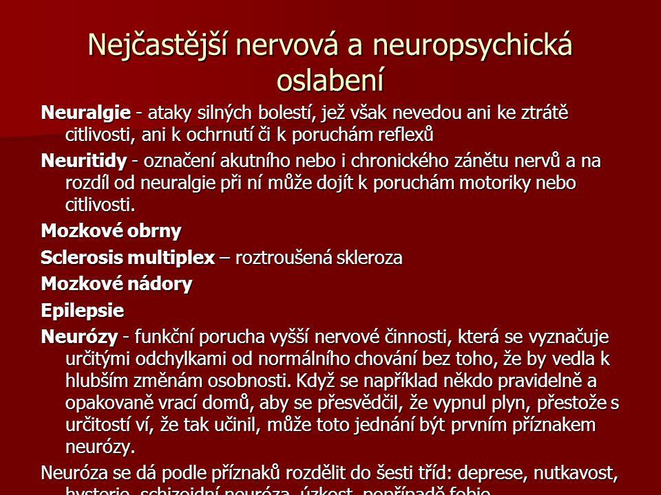 Nejčastější nervová a neuropsychická oslabení Neuralgie - ataky silných bolestí, jež však nevedou ani ke ztrátě citlivosti, ani k ochrnutí či k poruchám reflexů Neuritidy - označení akutního nebo i chronického zánětu nervů a na rozdíl od neuralgie při ní může dojít k poruchám motoriky nebo citlivosti.
