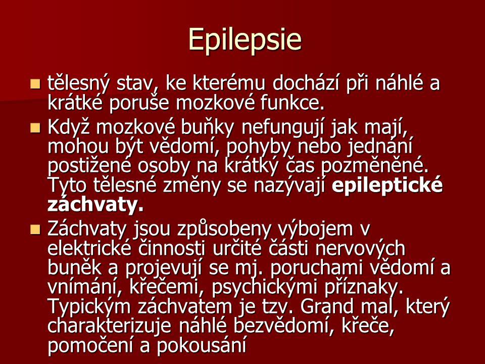 Epilepsie tělesný stav, ke kterému dochází při náhlé a krátké poruše mozkové funkce. tělesný stav, ke kterému dochází při náhlé a krátké poruše mozkov
