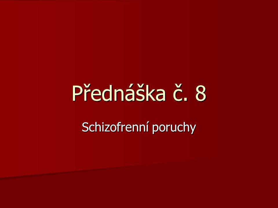 Přednáška č. 8 Schizofrenní poruchy