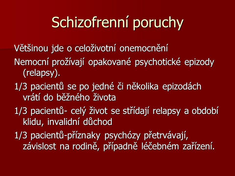 Schizofrenní poruchy Většinou jde o celoživotní onemocnění Nemocní prožívají opakované psychotické epizody (relapsy). 1/3 pacientů se po jedné či něko