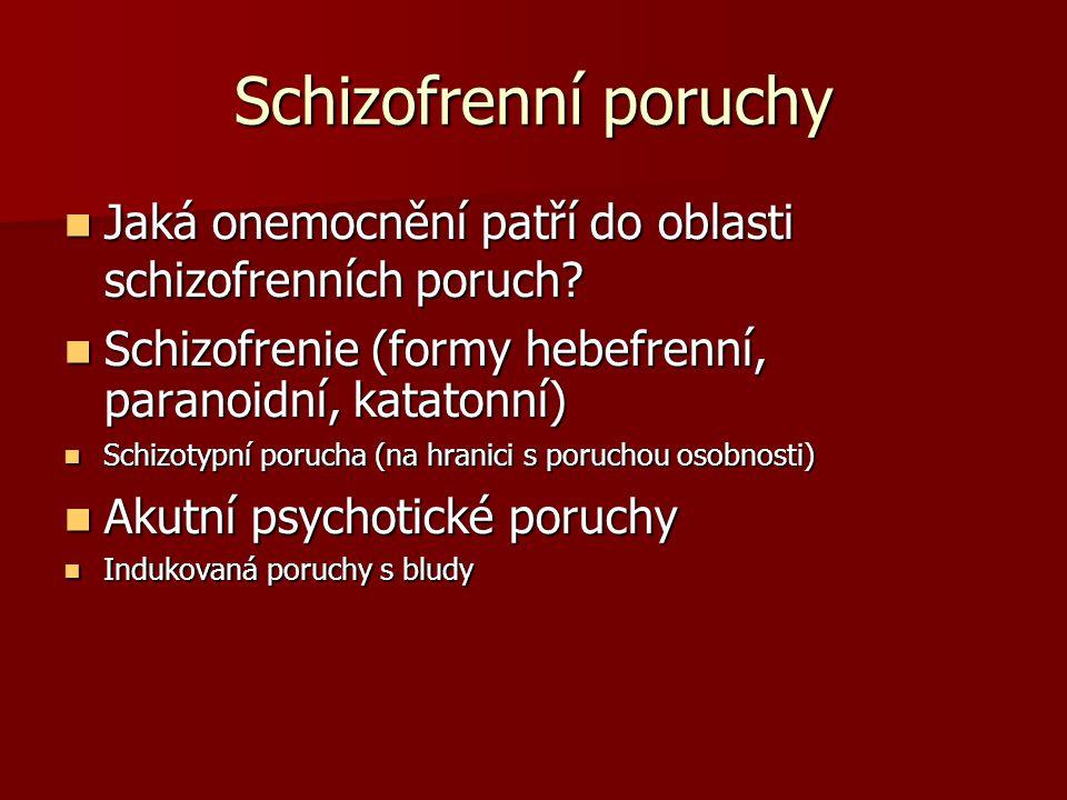Schizofrenní poruchy Jaká onemocnění patří do oblasti schizofrenních poruch.