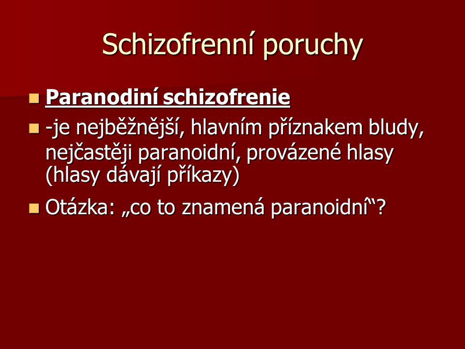 """Schizofrenní poruchy Paranodiní schizofrenie Paranodiní schizofrenie -je nejběžnější, hlavním příznakem bludy, nejčastěji paranoidní, provázené hlasy (hlasy dávají příkazy) -je nejběžnější, hlavním příznakem bludy, nejčastěji paranoidní, provázené hlasy (hlasy dávají příkazy) Otázka: """"co to znamená paranoidní ."""
