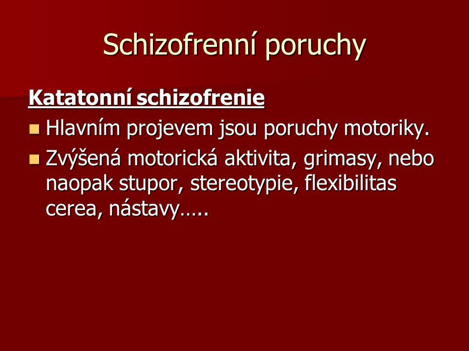 Schizofrenní poruchy Katatonní schizofrenie Hlavním projevem jsou poruchy motoriky. Hlavním projevem jsou poruchy motoriky. Zvýšená motorická aktivita