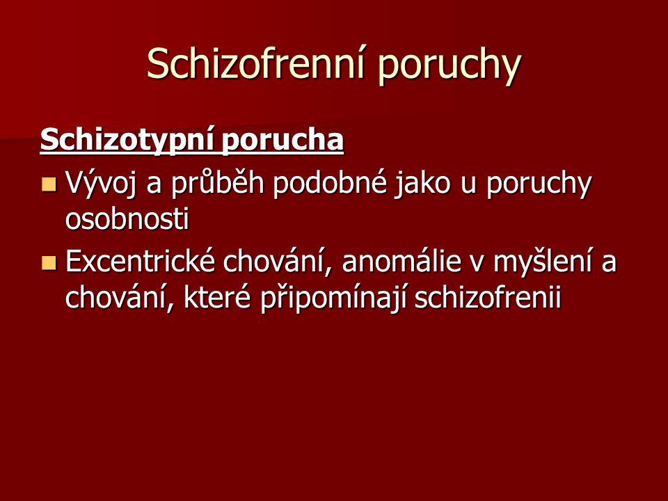 Schizofrenní poruchy Schizotypní porucha Vývoj a průběh podobné jako u poruchy osobnosti Vývoj a průběh podobné jako u poruchy osobnosti Excentrické c