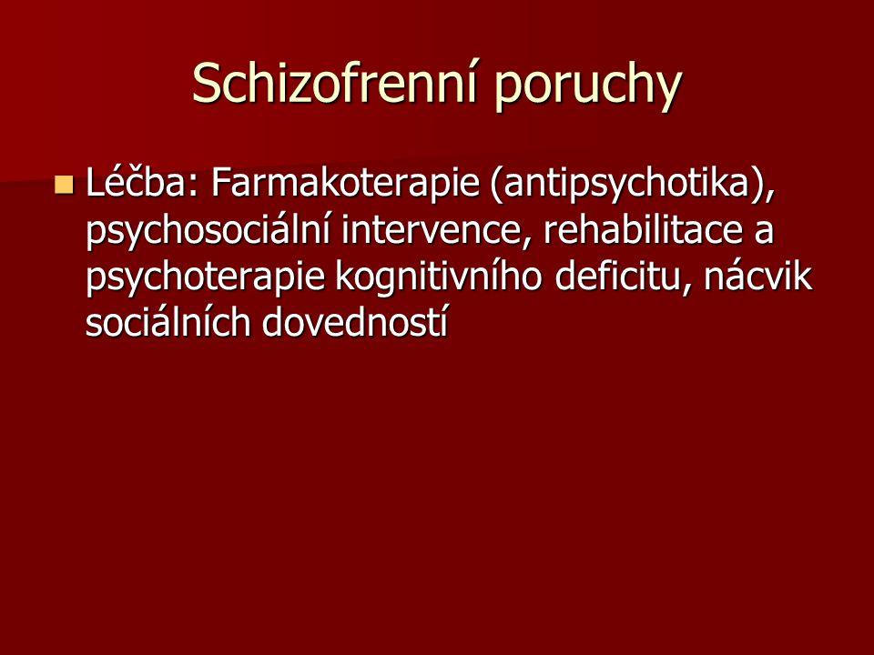 Schizofrenní poruchy Léčba: Farmakoterapie (antipsychotika), psychosociální intervence, rehabilitace a psychoterapie kognitivního deficitu, nácvik sociálních dovedností Léčba: Farmakoterapie (antipsychotika), psychosociální intervence, rehabilitace a psychoterapie kognitivního deficitu, nácvik sociálních dovedností