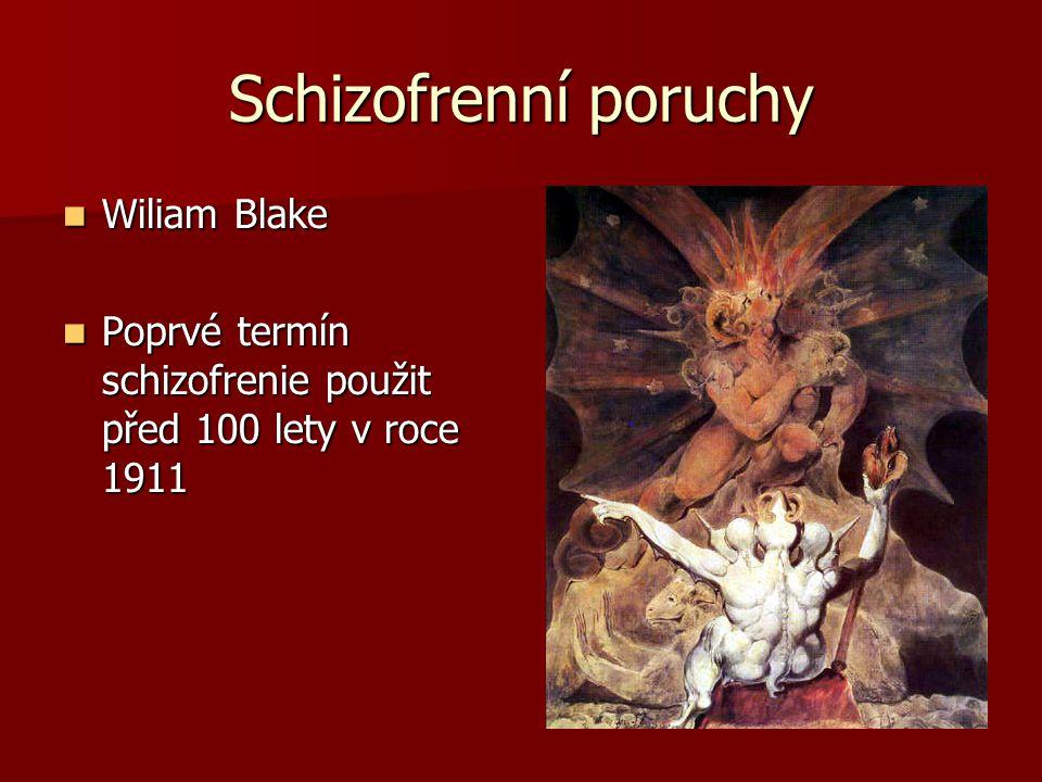 Schizofrenní poruchy Wiliam Blake Wiliam Blake Poprvé termín schizofrenie použit před 100 lety v roce 1911 Poprvé termín schizofrenie použit před 100