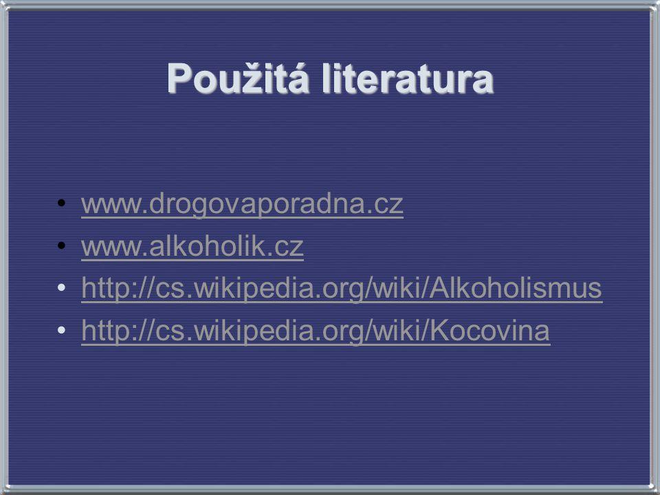 Použitá literatura www.drogovaporadna.cz www.alkoholik.cz http://cs.wikipedia.org/wiki/Alkoholismus http://cs.wikipedia.org/wiki/Kocovina