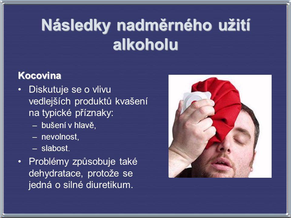 Následky nadměrného užití alkoholu Kocovina Diskutuje se o vlivu vedlejších produktů kvašení na typické příznaky: –bušení v hlavě, –nevolnost, –slabost.