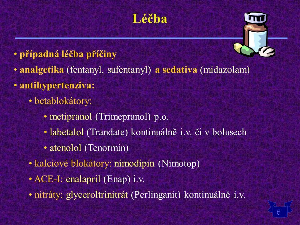 6 Léčba případná léčba příčiny analgetika (fentanyl, sufentanyl) a sedativa (midazolam) antihypertenziva: betablokátory: metipranol (Trimepranol) p.o.