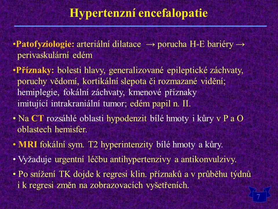 7 Hypertenzní encefalopatie Patofyziologie: arteriální dilatace → porucha H-E bariéry → perivaskulární edém Příznaky: bolesti hlavy, generalizované ep