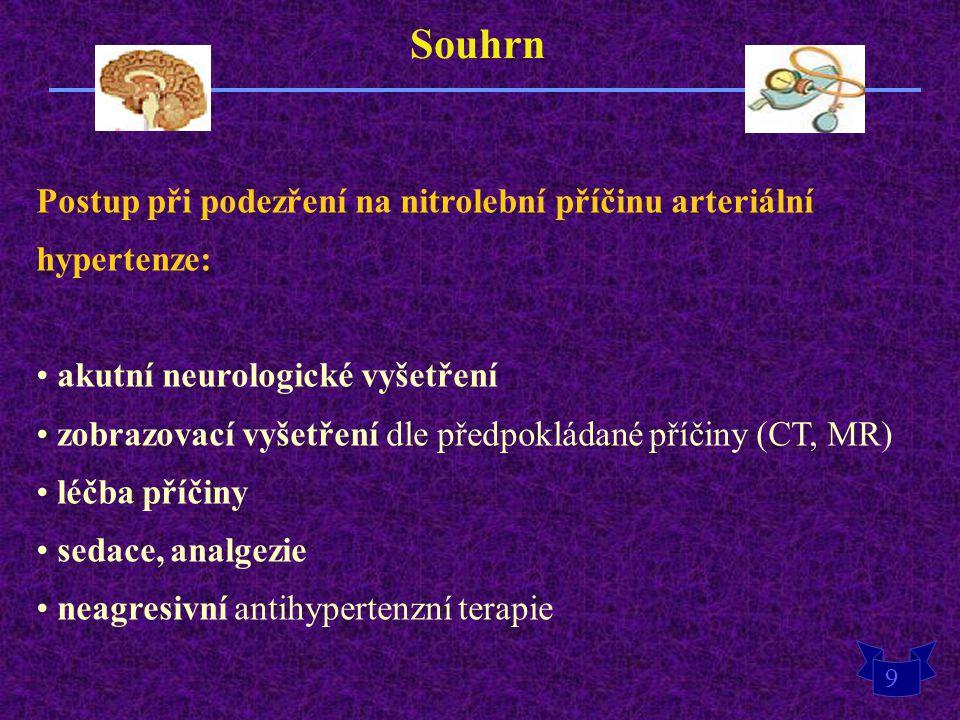 9 Souhrn Postup při podezření na nitrolební příčinu arteriální hypertenze: akutní neurologické vyšetření zobrazovací vyšetření dle předpokládané příči