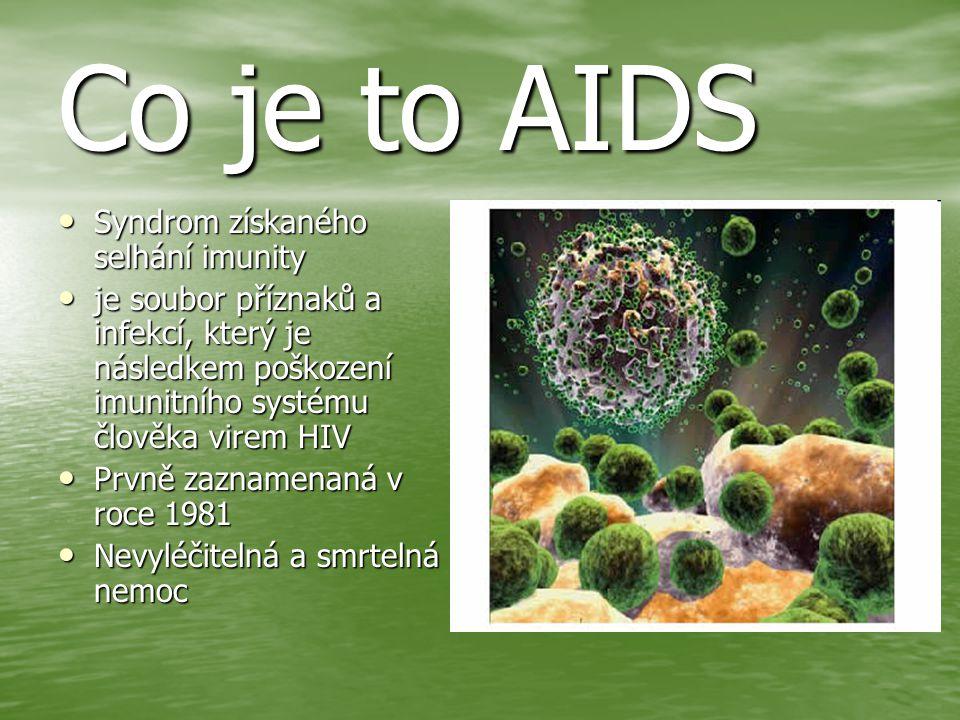 Co je to AIDS Syndrom získaného selhání imunity Syndrom získaného selhání imunity je soubor příznaků a infekcí, který je následkem poškození imunitního systému člověka virem HIV je soubor příznaků a infekcí, který je následkem poškození imunitního systému člověka virem HIV Prvně zaznamenaná v roce 1981 Prvně zaznamenaná v roce 1981 Nevyléčitelná a smrtelná nemoc Nevyléčitelná a smrtelná nemoc