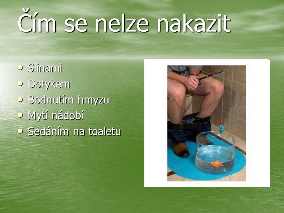 Čím se nelze nakazit Slinami Slinami Dotykem Dotykem Bodnutím hmyzu Bodnutím hmyzu Mytí nádobí Mytí nádobí Sedáním na toaletu Sedáním na toaletu