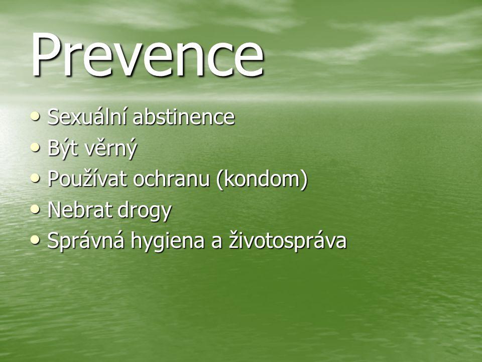 Prevence Sexuální abstinence Sexuální abstinence Být věrný Být věrný Používat ochranu (kondom) Používat ochranu (kondom) Nebrat drogy Nebrat drogy Správná hygiena a životospráva Správná hygiena a životospráva