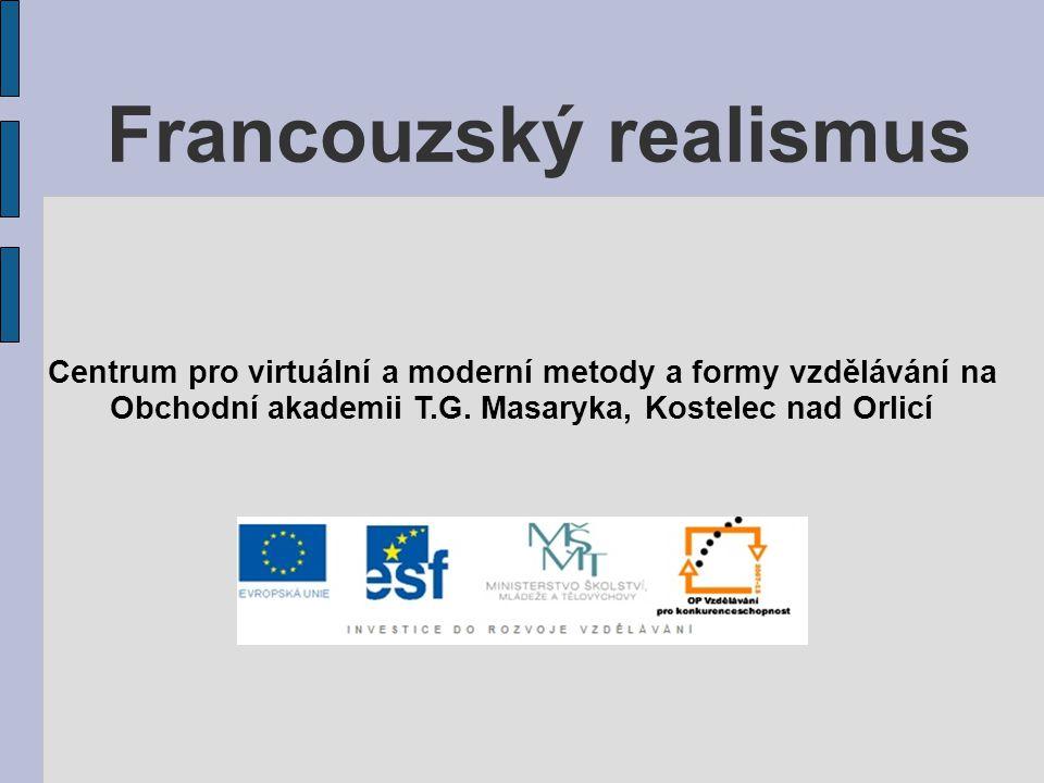 Francouzský realismus Centrum pro virtuální a moderní metody a formy vzdělávání na Obchodní akademii T.G. Masaryka, Kostelec nad Orlicí