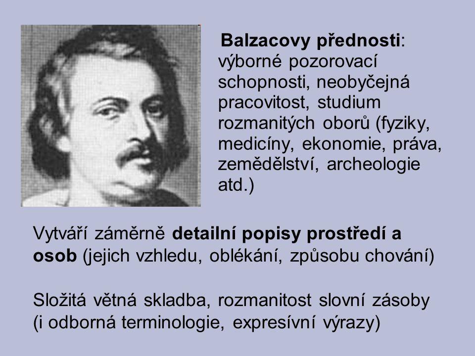 Balzacovy přednosti: výborné pozorovací schopnosti, neobyčejná pracovitost, studium rozmanitých oborů (fyziky, medicíny, ekonomie, práva, zemědělství,