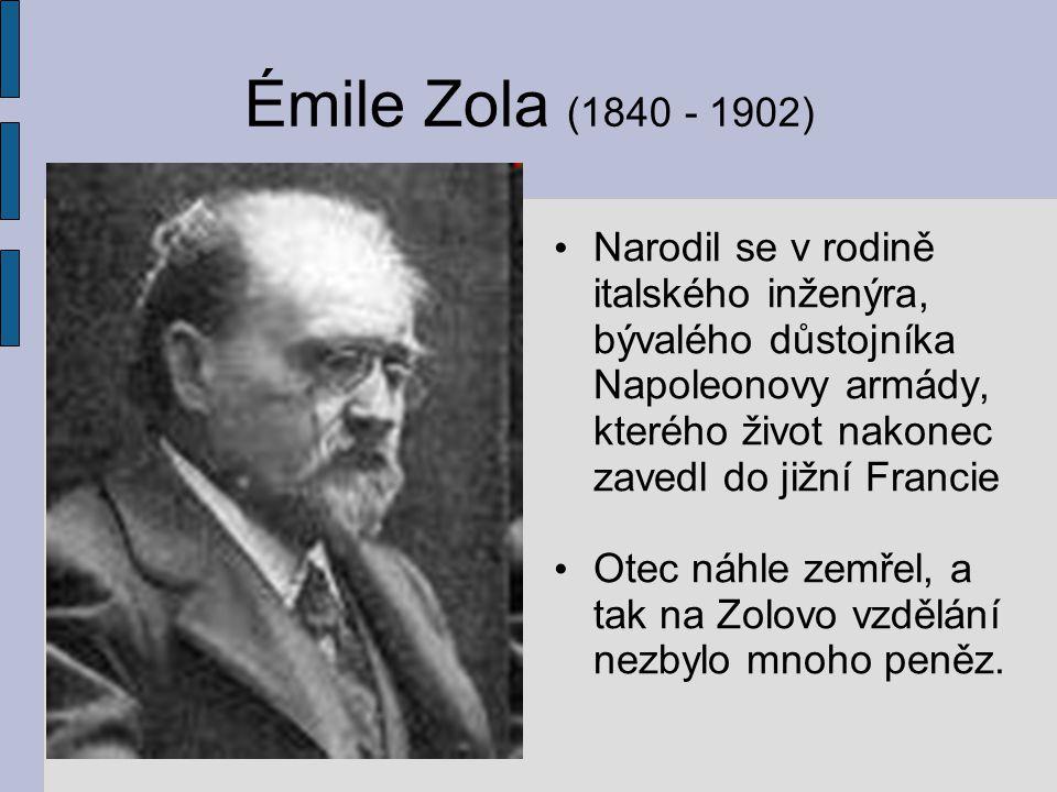 Émile Zola (1840 - 1902) Narodil se v rodině italského inženýra, bývalého důstojníka Napoleonovy armády, kterého život nakonec zavedl do jižní Francie