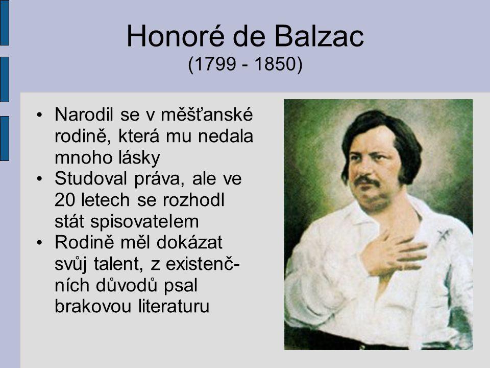 Honoré de Balzac (1799 - 1850) Narodil se v měšťanské rodině, která mu nedala mnoho lásky Studoval práva, ale ve 20 letech se rozhodl stát spisovatele