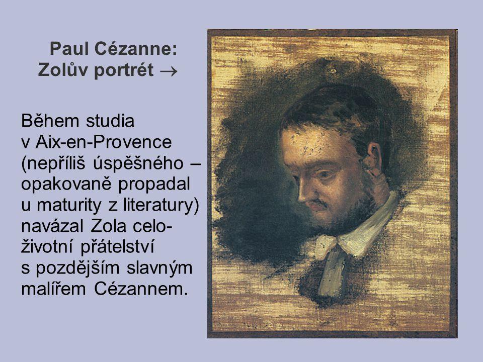 Paul Cézanne: Zolův portrét  Během studia v Aix-en-Provence (nepříliš úspěšného – opakovaně propadal u maturity z literatury) navázal Zola celo- živo