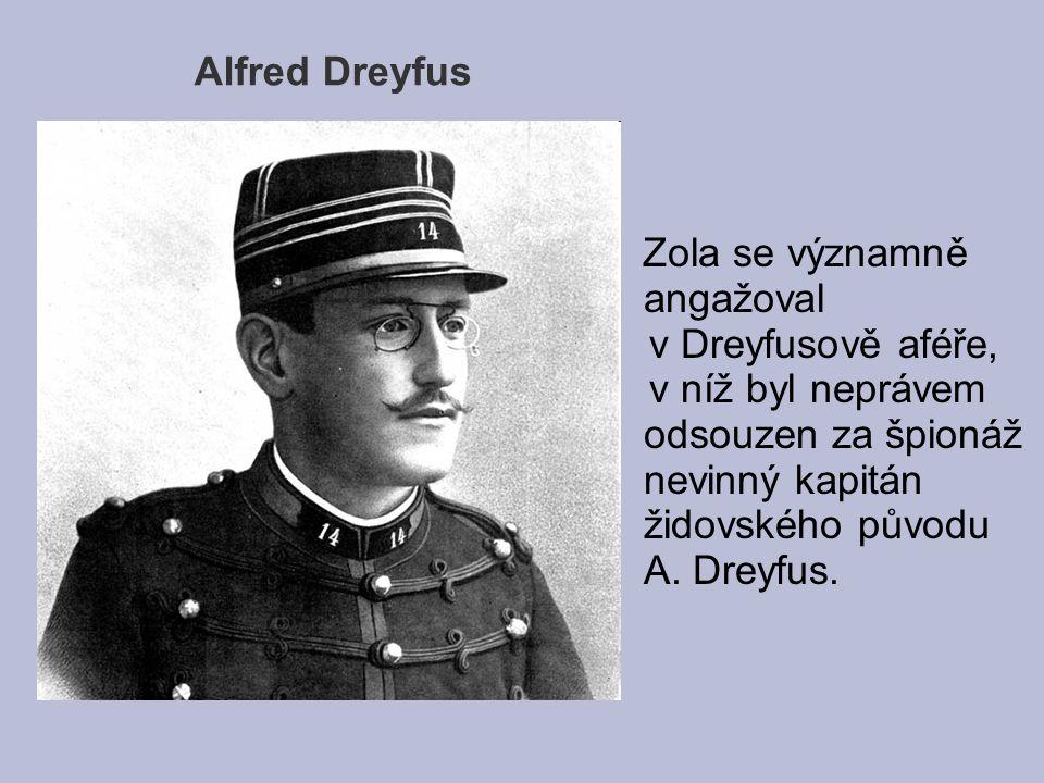 Alfred Dreyfus Zola se významně angažoval v Dreyfusově aféře, v níž byl neprávem odsouzen za špionáž nevinný kapitán židovského původu A. Dreyfus.