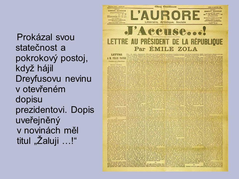 """Prokázal svou statečnost a pokrokový postoj, když hájil Dreyfusovu nevinu v otevřeném dopisu prezidentovi. Dopis uveřejněný v novinách měl titul """"Žalu"""