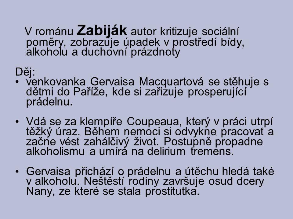 V románu Zabiják autor kritizuje sociální poměry, zobrazuje úpadek v prostředí bídy, alkoholu a duchovní prázdnoty Děj: venkovanka Gervaisa Macquartov