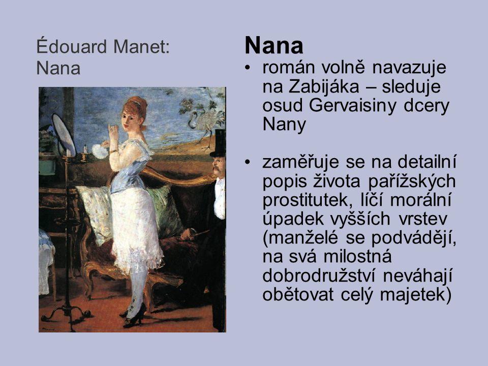 Édouard Manet: Nana Nana román volně navazuje na Zabijáka – sleduje osud Gervaisiny dcery Nany zaměřuje se na detailní popis života pařížských prostit