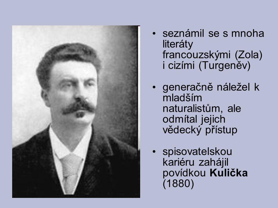 seznámil se s mnoha literáty francouzskými (Zola) i cizími (Turgeněv) generačně náležel k mladším naturalistům, ale odmítal jejich vědecký přístup spi