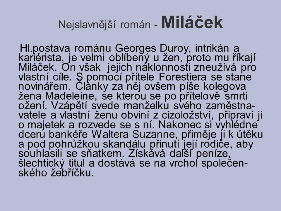 Nejslavnější román - Miláček Hl.postava románu Georges Duroy, intrikán a kariérista, je velmi oblíbený u žen, proto mu říkají Miláček. On však jejich