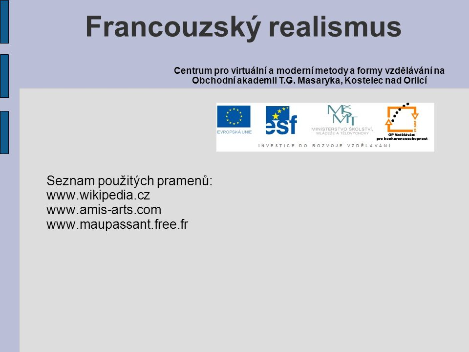 Seznam použitých pramenů: www.wikipedia.cz www.amis-arts.com www.maupassant.free.fr Francouzský realismus Centrum pro virtuální a moderní metody a for