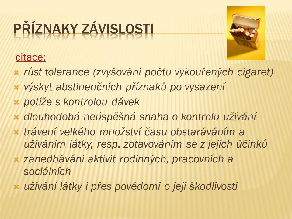  Jednou z látek tabákového kouře je nikotin  Na nikotin vzniká návyk = závislost na dávce  Při jeho nedostatku se projevují abstinenční příznaky  Jde o drogu, která je psychoaktivní nikotin.gif