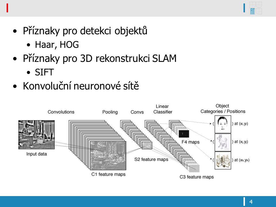 Příznaky pro detekci objektů Haar, HOG Příznaky pro 3D rekonstrukci SLAM SIFT Konvoluční neuronové sítě 4