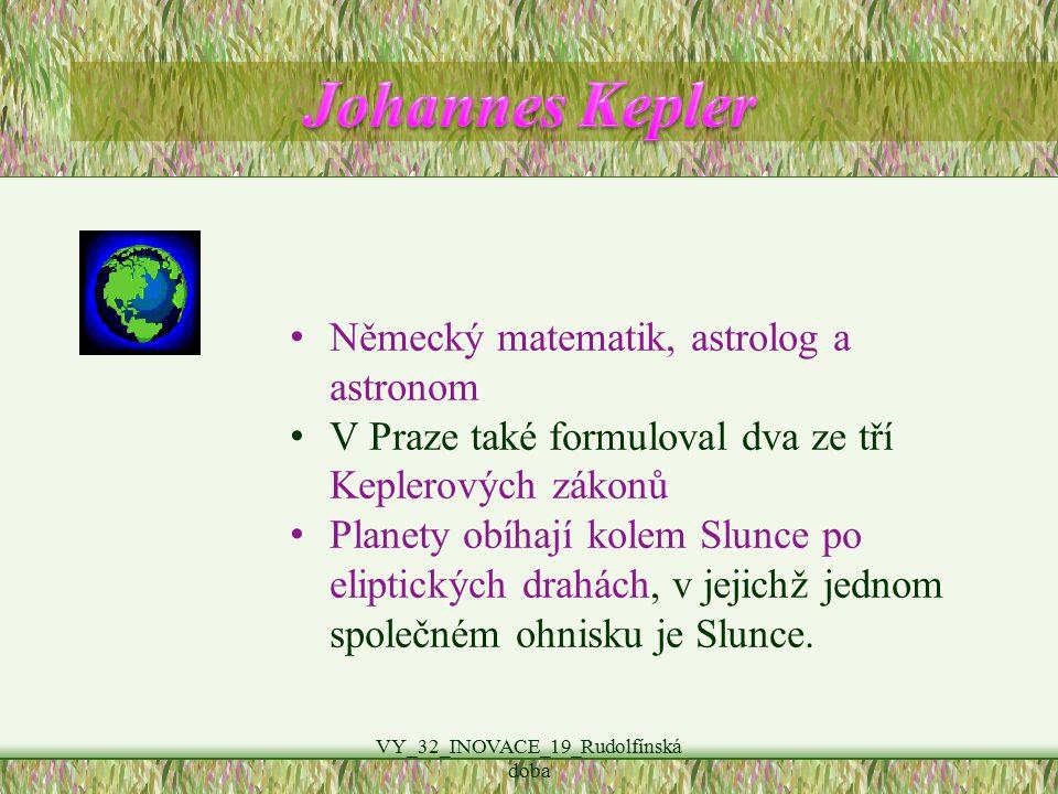 VY_32_INOVACE_19_Rudolfínská doba Německý matematik, astrolog a astronom V Praze také formuloval dva ze tří Keplerových zákonů Planety obíhají kolem S