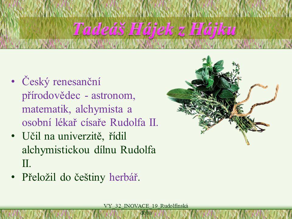 VY_32_INOVACE_19_Rudolfínská doba Český renesanční přírodovědec - astronom, matematik, alchymista a osobní lékař císaře Rudolfa II. Učil na univerzitě