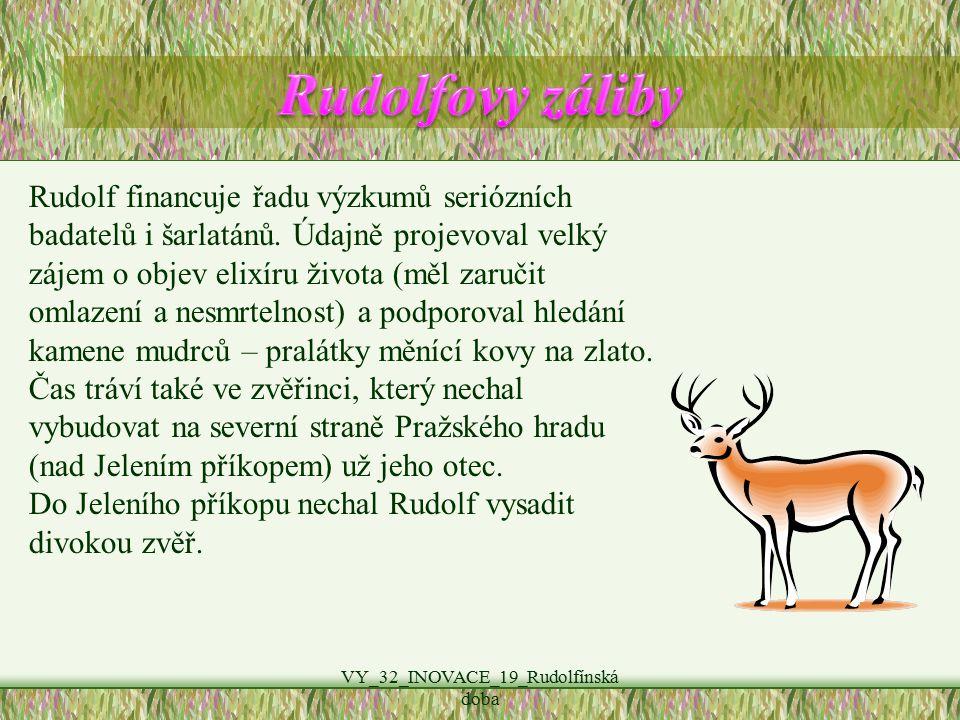 VY_32_INOVACE_19_Rudolfínská doba Rudolf financuje řadu výzkumů seriózních badatelů i šarlatánů. Údajně projevoval velký zájem o objev elixíru života
