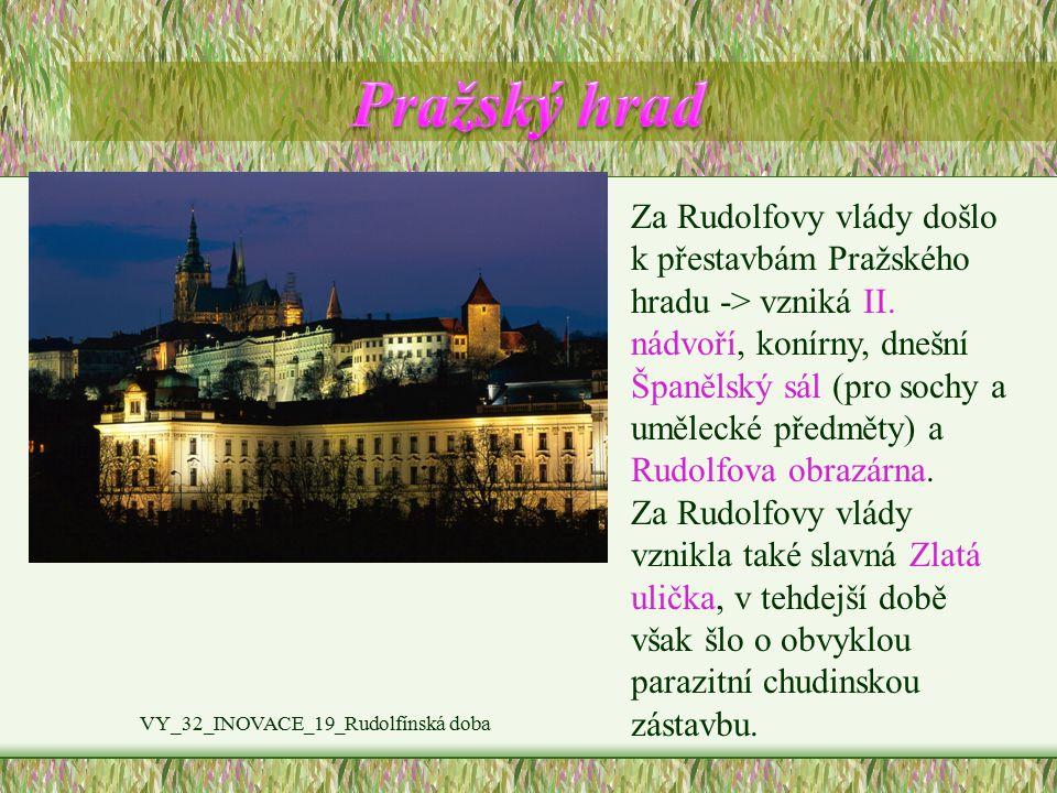 VY_32_INOVACE_19_Rudolfínská doba Za Rudolfovy vlády došlo k přestavbám Pražského hradu -> vzniká II. nádvoří, konírny, dnešní Španělský sál (pro soch