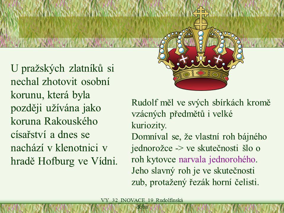 VY_32_INOVACE_19_Rudolfínská doba U pražských zlatníků si nechal zhotovit osobní korunu, která byla později užívána jako koruna Rakouského císařství a dnes se nachází v klenotnici v hradě Hofburg ve Vídni.