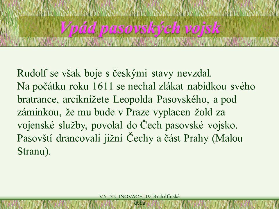 VY_32_INOVACE_19_Rudolfínská doba Rudolf se však boje s českými stavy nevzdal. Na počátku roku 1611 se nechal zlákat nabídkou svého bratrance, arcikní